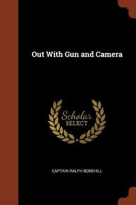 Out with Gun and Camera by Captain Ralph Bonehill