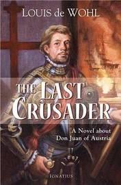 Last Crusader: A Novel About Don Juan of Austria by Louis De Wohl image