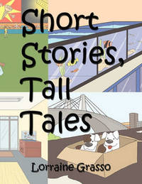 Short Stories, Tall Tales by Lorraine Grasso