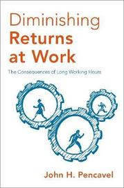 Diminishing Returns at Work by John H. Pencavel