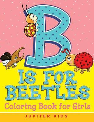 B Is for Beetles by Jupiter Kids
