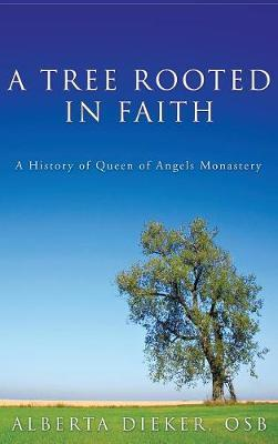 A Tree Rooted in Faith by Alberta Osb Dieker image