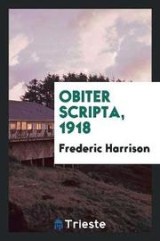 Obiter Scripta, 1918 by Frederic Harrison