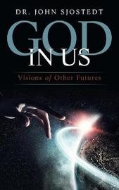 God in Us by Dr John Sjostedt image