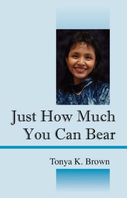 Just How Much You Can Bear by Tonya K Brown image