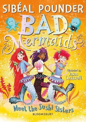 Bad Mermaids Meet the Sushi Sisters by Sibeal Pounder
