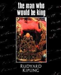 the man who would be king by rudyard kipling essay What was rudyard kiplings attitude toward the british empire and how did he convey his message in his novella the man who would be king term papers available at planet paperscom, the largest free term paper community.