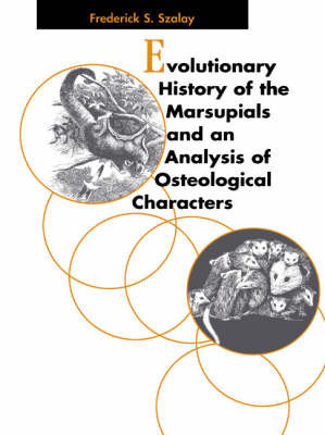 Evolutionary History of the Marsupials and an Analysis of Osteological Characters by Frederick S Szalay