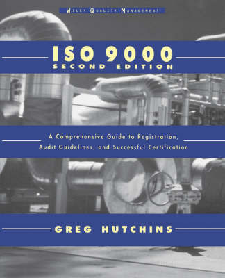 ISO 9000: A Comprehensive Guide to Registration, Audit Guidelines and Successful Certification by Greg Hutchins
