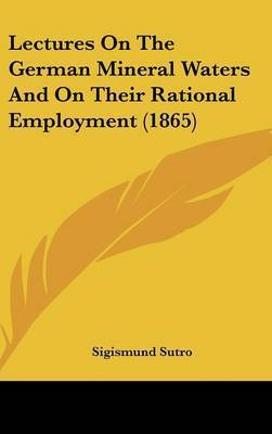 Lectures On The German Mineral Waters And On Their Rational Employment (1865) by Sigismund Sutro