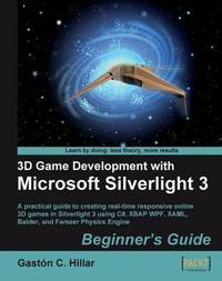3D Game Development with Microsoft Silverlight 3: Beginner's Guide by Gaston C Hillar