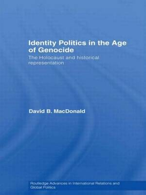 Identity Politics in the Age of Genocide by David B MacDonald