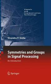 Symmetries and Groups in Signal Processing by Virendra P Sinha