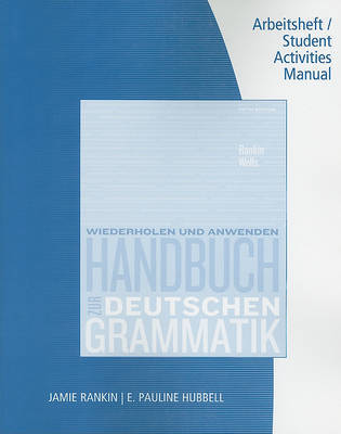 Student Activity Manual for Rankin/Wells' Handbuch Zur Deutschen Grammatik by Jamie Rankin