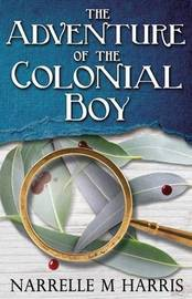 The Adventure of the Colonial Boy by Narrelle M. Harris