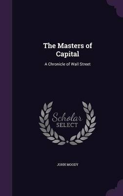 The Masters of Capital by John Moody image