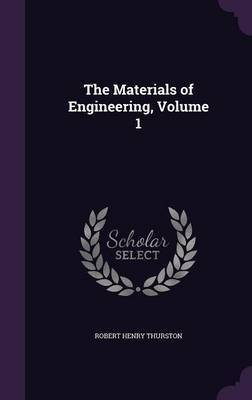 The Materials of Engineering, Volume 1 by Robert Henry Thurston image