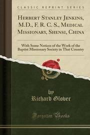 Herbert Stanley Jenkins, M.D., F. R. C. S., Medical Missionary, Shensi, China by Richard Glover