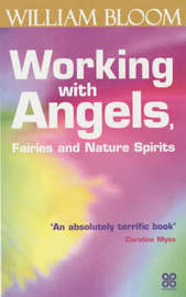Working With Angels, Fairies And Nature Spirits by William Bloom image