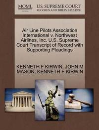 Air Line Pilots Association International V. Northwest Airlines, Inc. U.S. Supreme Court Transcript of Record with Supporting Pleadings by Kenneth F Kirwin