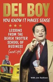You Know it Makes Sense by Derek 'Del Boy' Trotter