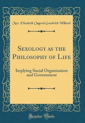 Sexology as the Philosophy of Life by Mrs Elizabeth Osgood Goodrich Willard