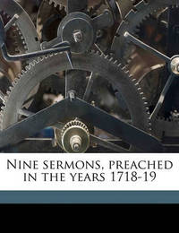 Nine Sermons, Preached in the Years 1718-19 by Isaac Watts
