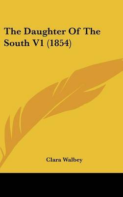 The Daughter of the South V1 (1854) by Clara Walbey image