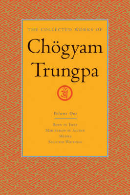 The Collected Works Of Chgyam Trungpa, Volume 1 by Chogyam Trungpa