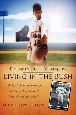 """Dreaming of the Majors--Living in the Bush by Dick """"Lefty"""" O'Neal"""