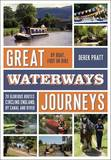 Great Waterways Journeys: 20 Glorious Routes Circling England, by Canal and River by Derek Pratt