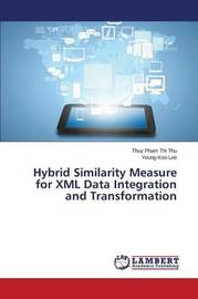Hybrid Similarity Measure for XML Data Integration and Transformation by Pham Thi Thu Thuy