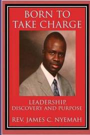 Born to Take Charge by James C Nyemah