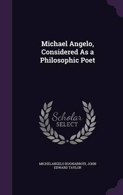 Michael Angelo, Considered as a Philosophic Poet by Michelangelo Buonarroti
