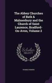 The Abbey Churches of Bath & Malmesbury and the Church of Saint Laurence, Bradford-On-Avon, Volume 2 by Thomas Perkins image