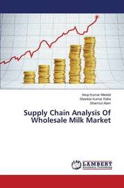 Supply Chain Analysis of Wholesale Milk Market by Mandal Anup Kumar