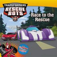 Transformers Rescue Bots: Race to the Rescue by Steve Foxe