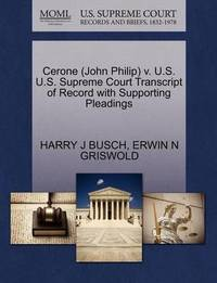Cerone (John Philip) V. U.S. U.S. Supreme Court Transcript of Record with Supporting Pleadings by Harry J Busch