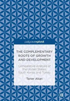 The Complementary Roots of Growth and Development by Taner Akan