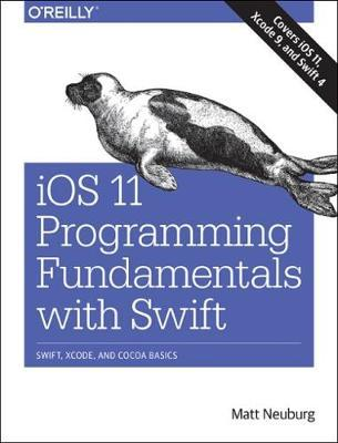 iOS 11 Programming Fundamentals with Swift by Matt Neuberg