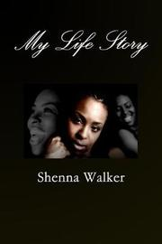 My Life Story by Shenna Walker