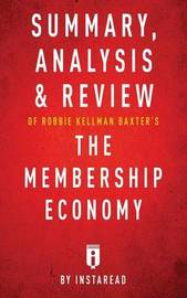 Summary, Analysis & Review of Robbie Kellman Baxter's The Membership Economy by Instaread by Instaread
