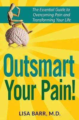 Outsmart Your Pain! by Lisa Barr M D