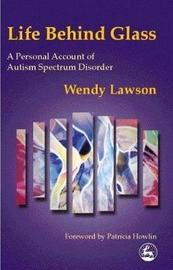 Life Behind Glass by Wendy Lawson