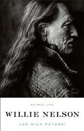 Willie Nelson - An Epic Life by Joe Nick Patoski