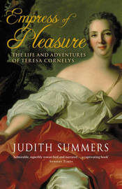 Empress of Pleasure: The Life and Adventures of Teresa Cornelys by Judith Summers