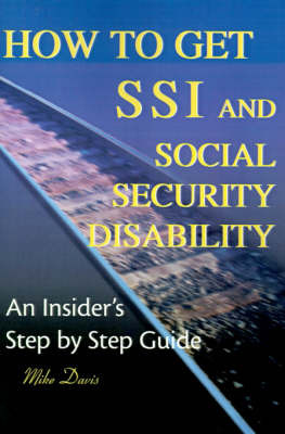 How to Get SSI & Social Security Disability : An Insider's Step by Step Guide by Mike Davis image