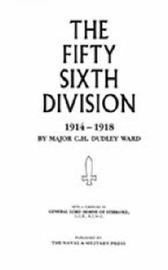 56th Division (1st London Territorial Division) 1914-1918 by C.H.Dudley Ward