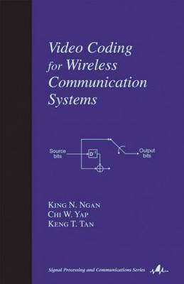 Video Coding for Wireless Communication Systems by King Ngi Ngan