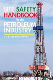 Site Safety Handbook for the Petroleum Industry by Chidi Venantius Efobi